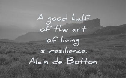 uplifting quotes good half art living resilience alain de botton wisdom landscape