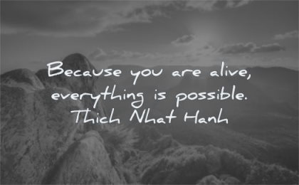 uplifting quotes because you are alive everything possible thich nhat hanh wisdom nature landscape sky