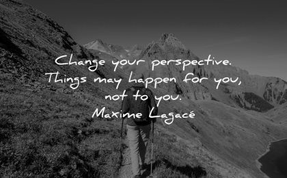 uplifting quotes change your perspective things may happen for you not maxime lagace wisdom nature hiking