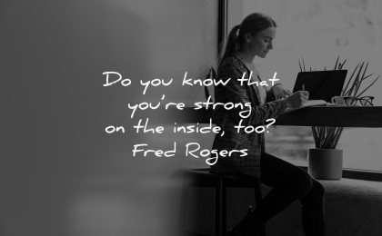uplifting quotes know that you strong inside too fred rogers wisdom woman working