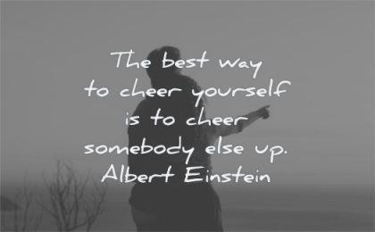uplifting quotes best way cheer yourself somebody else albert einstein wisdom people couple