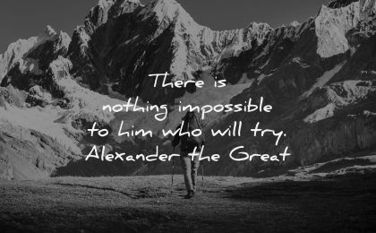 uplifting quotes nothing impossible him who will try alexander the great wisdom nature mountains hiking