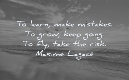 uplifting quotes learn make mistakes grow keep going fly take risk maxime lagace wisdom beach sky water sea