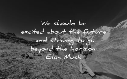 uplifting quotes excited about future striving beyond horizon elon musk wisdom hiking nature