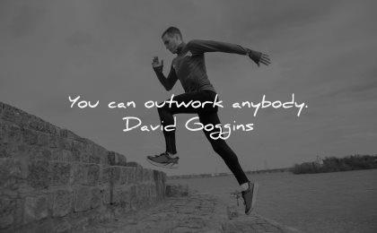uplifting quotes you can outwork anybody david goggins wisdom man training