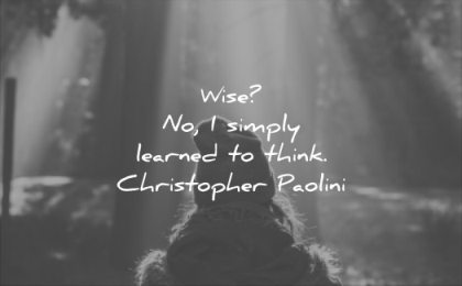 wise quotes no simply learned think christoper paolini wisdom