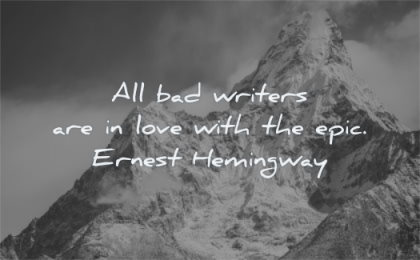 writing quotes all bad writers love with epic ernest hemingway wisdom mountains everest snow winter