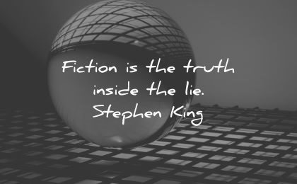 writing quotes fiction truth inside lie stephen king wisdom ball