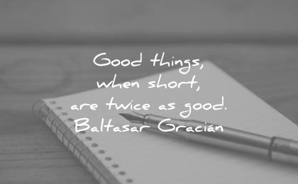 writing quotes good things when short are twice baltasar gracian wisdom