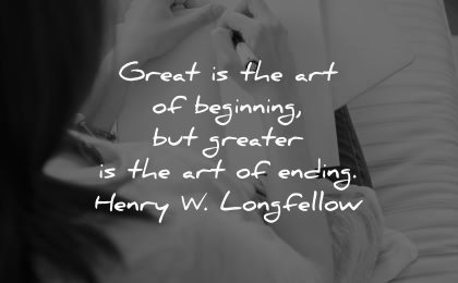 writing quotes great art beginning greater ending henry w longfellow wisdom