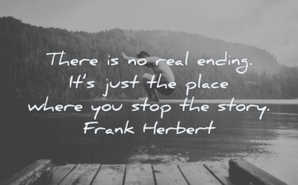 writing quotes there real ending its just place where you stop story frank herberg wisdom man jumping lake water dock