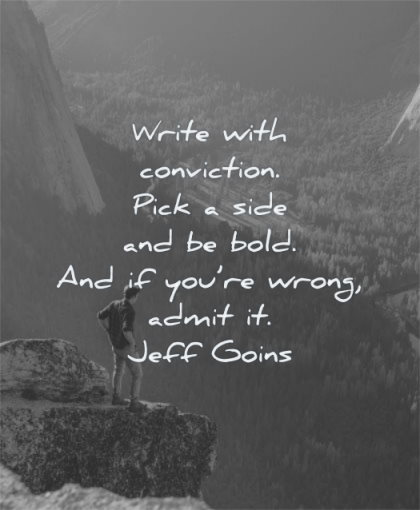 writing quotes write with conviction pick side bold you wrong admit jeff goins wisdom man standing mountain cliff