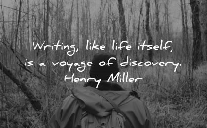 writing quotes like life itself voyage discovery henry miller wisdom man nature forest