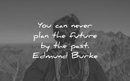 you can never plan future past edmund burke wisdom man nature