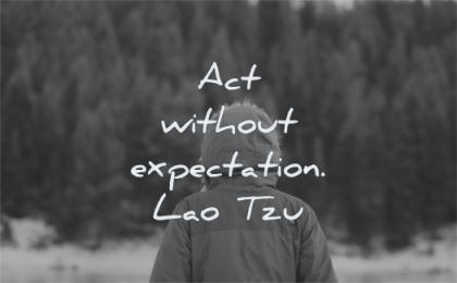 zen quotes act without expectation lao tzu wisdom