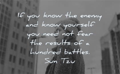 zen quotes know enemy know yourself need not fear results hundred battles sun tzu wisdom woman looking