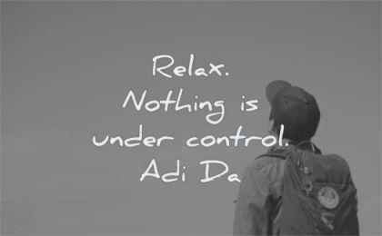 zen quotes relax nothing under control adi da wisdom man looking up sky