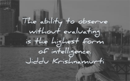 zen quotes ability observe without evaluating highest form intelligence jiddu krishnamurti wisdom woman port water