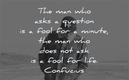 zen quotes man who asks question fool minute does ask life confucius wisdom